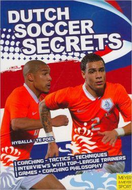 Dutch Soccer Secrets: Playing and Coaching Philosophy - Coaching - Tactics - Technique