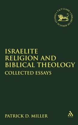 Israelite Religion and Biblical Theology: Collected Essays (Journal for the Study of the Old Testament Supplement Series #267)