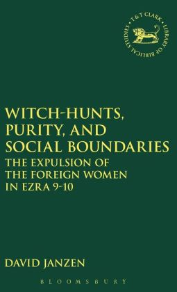 Witch-Hunts, Purity and Social Boundaries: The Expulsion of the Foreign Women in Ezra 9-10