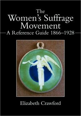 The Women's Suffrage Movement: A Reference Guide 1866-1928