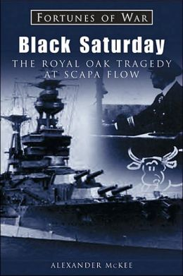 Black Saturday: The Royal Oak Tragedy at Scapa Flow (Fortunes of War Series)