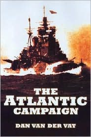 The Atlantic Campaign: The Great Struggle at Sea 1939-1945