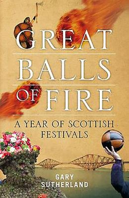 Great Balls of Fire: A Year of Scottish Festivals