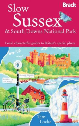Slow South Downs & Sussex Coast: Local, characterful guides to Britain's special places