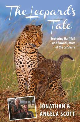 The Leopard's Tale: Featuring Half-Tail and Zawadi, stars of Big Cat Diary