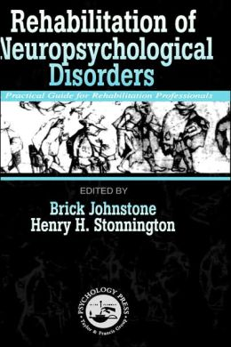 Rehabilitation of Neuropsychological Disorders: A Practical Guide for Rehabilitation Profesionals and Family Members