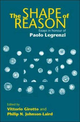 The Shape of Reason: Essays in Honour of Paolo Legrenzi