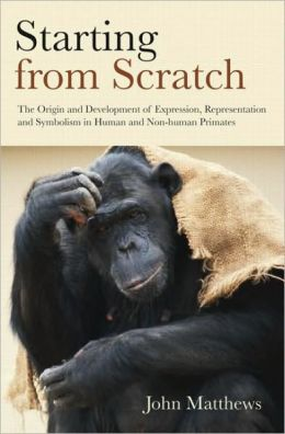 Starting from Scratch: The Origin and Development of Expression, Representation and Symbolism in Human and Non-Human Primates