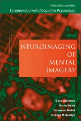Neuroimaging of Mental Imagery: Special Issue of the European Journal of Cognitive Psychology