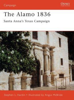 The Alamo 1836: Santa Anna's Texas Campaign