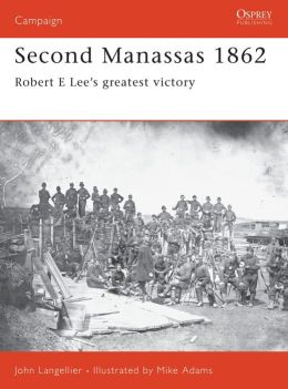 Second Manassas 1862: Robert E Lee's Greatest Victory