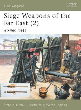 Siege Weapons of the Far East: AD 960-1644