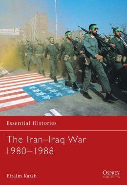The Iran-Iraq War 1980-1988 (Essential Histories Series)
