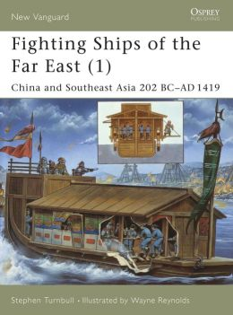 Fighting Ships of the Far East: China and Southeast Asia 202 BC-AD 1419