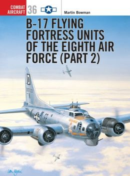 B-17 Flying Fortress Units of the Eigth Air Force Part 2