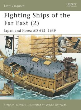 Fighting Ships of the Far East (2) Japan and Korea AD 612-1639