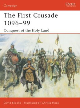 The First Crusade, 1096-99: Conquest of the Holy Land (Campaign Series)