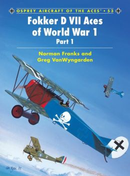 Fokker D VII Aces of the World war I Part 1 (Aircraft of the Aces Ser. #53)