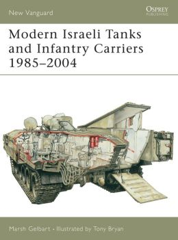 Modern Israeli Tanks and Infantry Carries 1985-2004