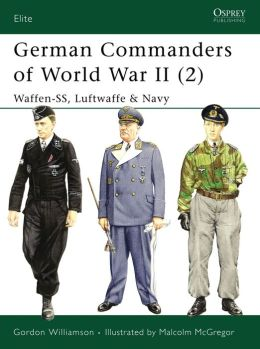German Commanders of World War II (2): Waffen-SS, Luftwaffe & Navy