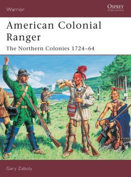 American Colonial Ranger (Warrior Series): The Northern Colonies 1724-64