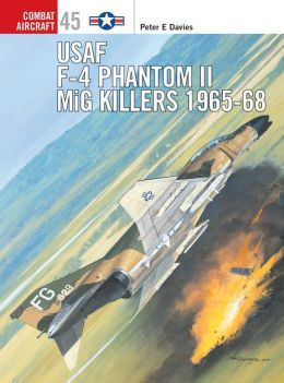 USAF F-4 Phantom II MiG Killers 1965-68 (Combat Aircraft Series #45)