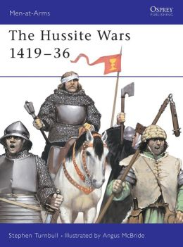 Hussite Wars 1420-34 (Men at Arms Series #409)