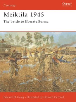 Meiktila 1945: The Battle to Liberate Burma