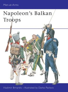 Napolean's Balkan Troops (Men at Arms Series #410)