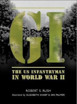 GI: The US Infantryman in World War II