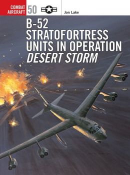B-52 Stratofortress Units in Operation Desert Storm (Osprey Combat Aircraft)