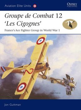 Groupe de Combat 12, 'Les Cigognes': France's Ace Fighter Group in World War 1 (Aviation Elite Units Series, No. 18)