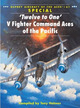 'Twelve to One' V Fighter Command Aces of the Pacific (Aircraft of the Aces 61)