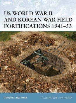 US WW II and Korea War Field Fortifications, 1941-53 (Fortress Series)