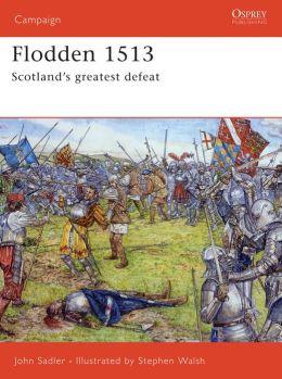 Flodden 1513: Scotland's Greatest Defeat