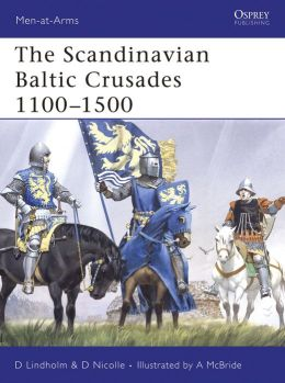 The Scandinavian Baltic Crusades 1100-1500
