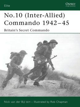 No.10 Inter-Allied Commando 1940 - 45: Britain's Secret Commando