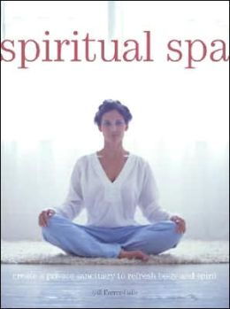 Spiritual Spa: Create a Private Sanctuary to Refresh Body and Spirit