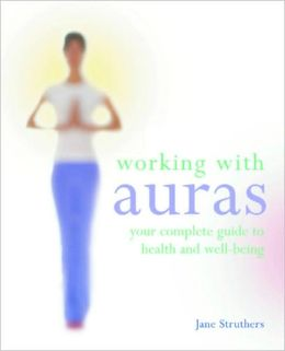 Working with Auras: Your Complete Guide to Health and Well-Being