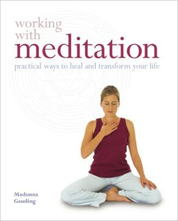 Working with Meditation: Practical Ways to Heal and Transform Your Life