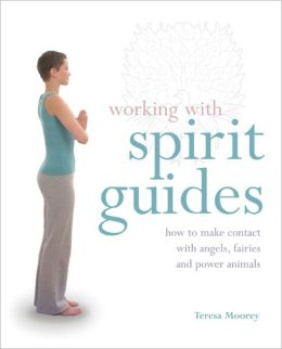 Working with Spirit Guides: How to Make Contact with Angels, Fairies and Power Animals