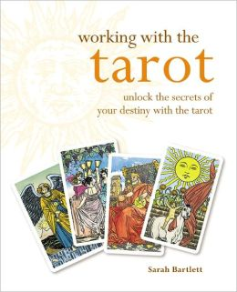 Working with the Tarot: Unlock the Secrets of Your Destiny with the Tarot