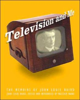 Television and Me: The Autobiography of John Logie Baird
