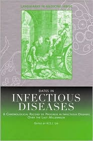 Dates in Infectious Disease: A Chronological Record of Progress in Infectious Diseases over the Last Millennium (Landmarks in Medicine Series) Helen S. J. Lee