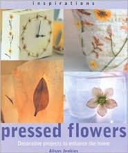 Pressed Flowers: Decorative Projects to Enhance the Home (Inspirations Series)
