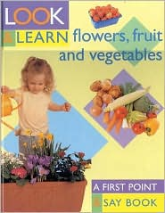 Look and Learn about Flowers, Fruits and Veg