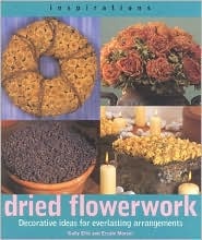 Dried Flowerwork: Decorative Ideas for Everlasting Arrangements