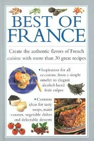 Best of France: Create the Authentic Flavours of French Cuisine with over 30 Stunning Recipes