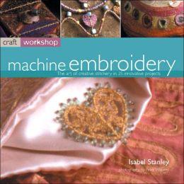 Machine Embroidery (Craft Workshop Series)