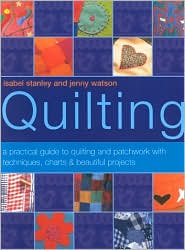 Quilting: A Practical Guide to Quilting and Patchwork with Techniques, Charts and Beautiful Projects